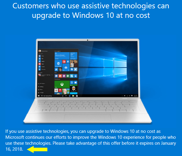 Customers who use assistive technologies can upgrade to Windows 10 at no cost until January 16, 2018.